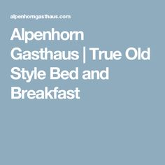 Alpenhorn Gasthaus | True Old Style Bed and Breakfast