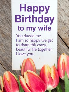 You Dazzle Me Happy Birthday Card For Wife Give Your Wife Exactly What She Wants For Her Birthday Romantic Gestures Sweet Nothings And Words Of