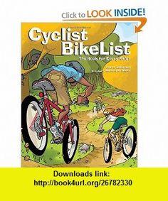 Cyclist BikeList The Book for Every Rider (9780887767845) Laura Robinson, Ramon K. Perez , ISBN-10: 0887767842  , ISBN-13: 978-0887767845 ,  , tutorials , pdf , ebook , torrent , downloads , rapidshare , filesonic , hotfile , megaupload , fileserve