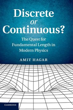 COMING SOON - Availability: http://130.157.138.11/record=  Discrete or Continuous?: The Quest for Fundamental Length in Modern Physics: Amit Hagar