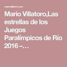 Mario Villatoro,Las estrellas de los Juegos Paralímpicos de Río 2016 –…