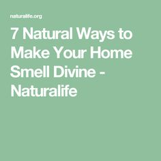 7 Natural Ways to Make Your Home Smell Divine - Naturalife