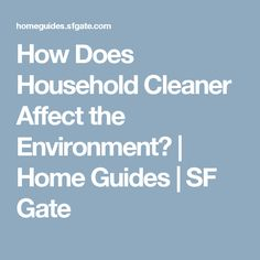 How Does Household Cleaner Affect the Environment? | Home Guides | SF Gate