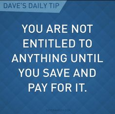 When you work hard for things, you will appreciate them more. Debt doesn't bring happiness. ~Dave Ramsey