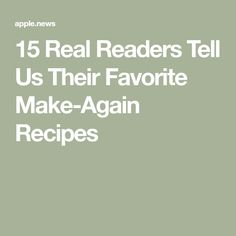 15 Real Readers Tell Us Their Favorite Make-Again Recipes