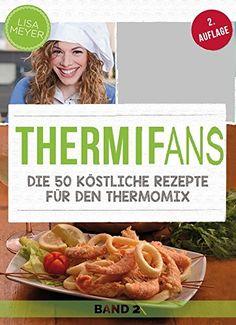 THERMIFANS Die 50 Köstliche Rezepte: Die 50 Köstliche Rezepte Für Küchenwunder (THERMIFANS VIP 2)