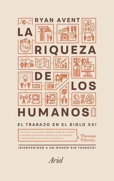 La riqueza de los humanos : el trabajo en el siglo XXI / Ryan Avent.      Ariel, 2017