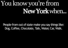 ~~ Sadly living in WNY for 5 years.. my accent has slowly faded... I think I sound more like I'm from Chicago now. Although when angry or agitated Brooklyn comes out of my mouth! I don't think you ever really lose that downstate tri-state New Yawk aggression.