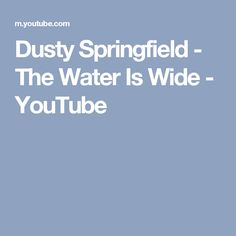 Dusty Springfield - The Water Is Wide - YouTube