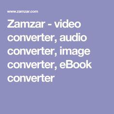 Zamzar - video converter, audio converter, image converter, eBook converter