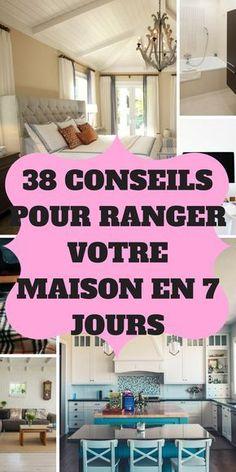 38 CONSEILS POUR RANGER VOTRE MAISON EN 7 JOURS Suivez ce guide pour ranger tout simplement votre maison en 7 jours #astuces #immobilier #home #nettoyage