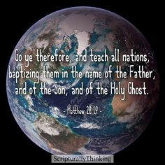 """And Jesus spake unto them, saying http://facebook.com/LordJesusChristpage, """"Go ye therefore, and teach all nations, baptizing them in the name of the Father, and of the Son, and of the Holy Ghost: Teaching them to observe all things whatsoever I have commanded you: and, lo, I am with you always, even unto the end of the world"""" (Matthew 28:19-20). http://lds.org/scriptures/nt/matt/28.19-20#18 Enjoy more from the Holy Bible http://facebook.com/212128295484505 #ShareGoodness"""