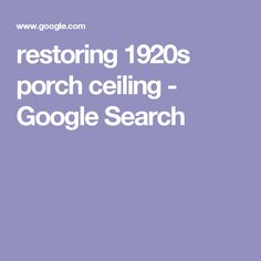 restoring 1920s porch ceiling - Google Search Porch Ceiling, 1920s, Restoration, Google Search, House, Porch Roof, Home, Homes, Houses