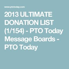 2013 ULTIMATE DONATION LIST (1/154) - PTO Today Message Boards - PTO Today