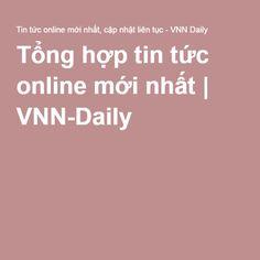 Tổng hợp tin tức online mới nhất | VNN-Daily