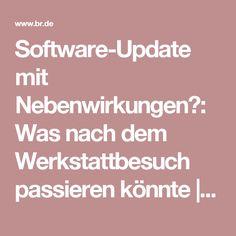 Software-Update mit Nebenwirkungen?: Was nach dem Werkstattbesuch passieren könnte   Nachrichten   BR.de