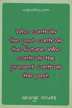 """""""Who controls the past controls the future. Who controls the present controls the past. Attitude Quotes, Life Quotes, Quotes Quotes, Animal Farm George Orwell, The Very Hungry Caterpillar Activities, George Orwell Quotes, Falling In Love Quotes, Beginning Reading, Adventure Quotes"""