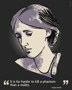 Virginia Woolf quote: It is far harder to kill a phantom than a reality. getmot.com