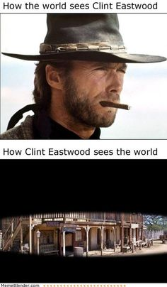 How Clint Eastwood sees the world :|