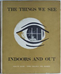 Post-war British design propaganda: Richard Guyatt (1914-2007), cover for Alan Jarvis, The things we see: indoors and out (Harmondsworth: Penguin, 1947)