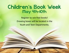 CHILDREN'S BOOK WEEK May 4- May 10, 2015. Register to win free books! Drawing boxes will be located in the Youth and Teen Departments.