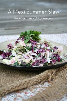 A Mexi Summer Slaw - My Humble Kitchen Nix the mayo and use half low cal mayo and greek yogurt