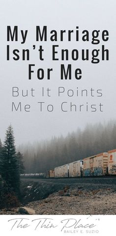My Marriage Isn't Enough For Me (But It Points Me To Christ) - The Thin Place #marriage #faith #christian #married #christ