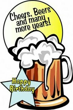Cheers Beers Many More Years Happy Birthday Male Wishes