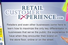 Retail Customer Experience -  news and info site dedicated to helping retailers and others increase sales by increasing loyalty through the improvement of the customer experience wherever and whenever the customer touches the brand.