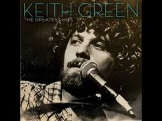 Keith Green died tragically in a small plane crash in 1982, but his music lives on. This is one of his most popular songs and is a genuine act of worship.