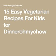 15 Easy Vegetarian Recipes For Kids for Dinnerohmychow