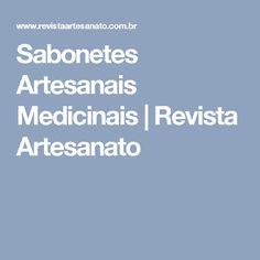 Sabonetes Artesanais Medicinais | Revista Artesanato