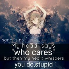 That how I feel sometimes but I act that I don't care even though I do I call myself in the head stupid or idiot