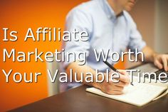 Is Affiliate Marketing Worth Your Valuable Time