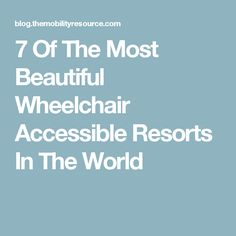 7 Of The Most Beautiful Wheelchair Accessible Resorts In The World