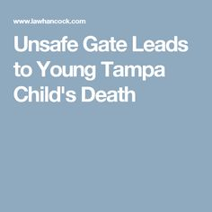 Unsafe Gate Leads to Young Tampa Child's  Death