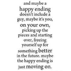 "Breaking Up and Moving On Quotes : ""And maybe a happy ending doesn't include a guy maybe it's you"