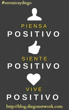 Piensa , Siente , Vive POSITIVO  http://diegonetwork.com/pin