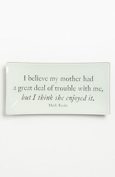 This is so true of my son.      Ben's Garden 'I Believe My Mother' Trinket Tray | Nordstrom