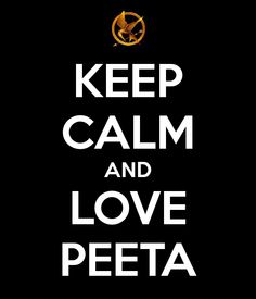 keep calm and love Peeta. I need this because I'm in love with Gale! :\