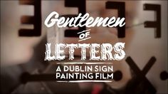"""""""Gentlemen of Letters — A Dublin Sign Painting Film"""" on Vimeo • Dublin has a rich history of hand painted signs decorating the city. Although it is not as common today, the craft still continues"""