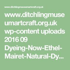 www.ditchlingmuseumartcraft.org.uk wp-content uploads 2016 09 Dyeing-Now-Ethel-Mairet-Natural-Dye-Project-2.pdf