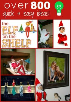 Over 800 Quick and Easy Elf on The Shelf Ideas    YES   800  IDEAS!  STOP WONDERING WHAT TO DO WITH HIM  ;)