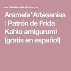 Aramela*Artesanías: Patrón de Frida Kahlo amigurumi (gratis en español)