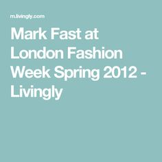Mark Fast at London Fashion Week Spring 2012 - Livingly