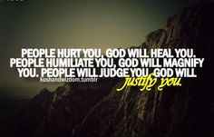 Beware of people. --  Why would God record your sorrows and collect your tears? It´s because He loves you so much. He is your Vindicator. He´s keeping account of every wrong that´s ever been done to you so that He can make up for every one of them.