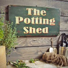 "The Potting Shed. I will make  sign for ""Grandma's........"""