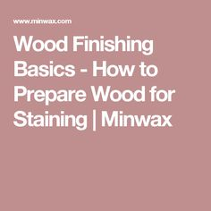 Wood Finishing Basics - How to Prepare Wood for Staining | Minwax