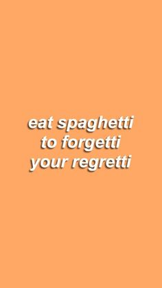 Eat spaguetti to forgetti your regretti | Turn tragedy into comedy | funny quotes | feel good