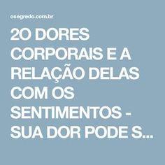2O DORES CORPORAIS E A RELAÇÃO DELAS COM OS SENTIMENTOS - SUA DOR PODE SER EMOCIONAL! -